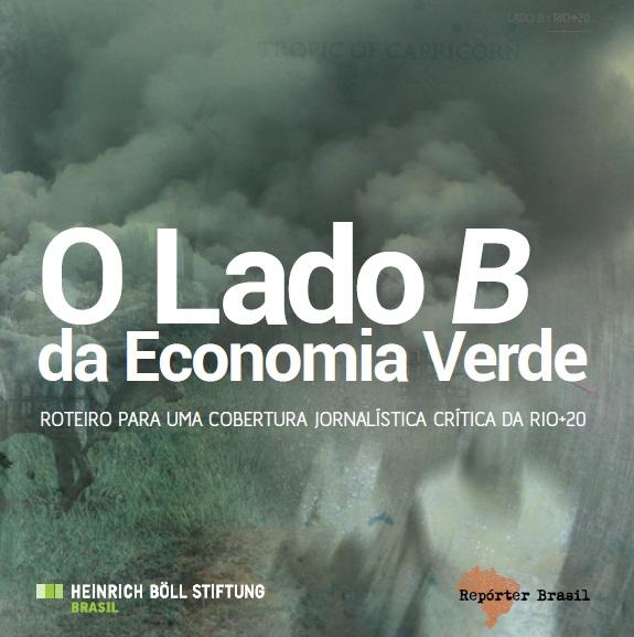 O Lado B da Economia Verde - Roteiro para uma cobertura jornalística crítica da Rio+20